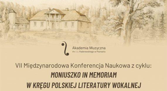 """VII Międzynarodowa Konferencja Naukowa """"Moniuszko in memoriam – w kręgu polskiej literatury wokalnej"""""""