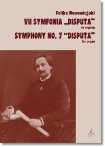 21.-F.-Nowowiejski-VII-Symfonia-Disputa-na-organy-Symphony-No.-7-Disputa-for-organ-Red.-naukowa-Academic-ed.-E.-Karolak-W.-Gawiejnowicz