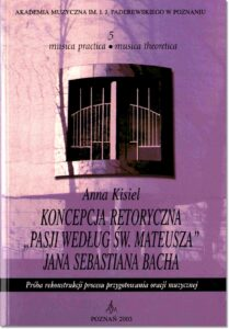 "25.-A.-Kisiel-Musica-practica-–-musica-theoretica-5-Koncepcja-retoryczna-""Pasji-wg-Św.-Mateusza""-J.-S.-Bacha"