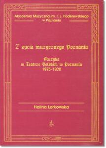 33.-H.-Lorkowska-Z-życia-muzycznego-Poznania.-Muzyka-w-Teatrze-Polskim-w-Poznaniu-1875-1920