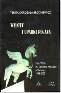 37.-T.-Dorożała-Brodniewicz-Wzloty-i-upadki-Pegaza.-Teatr-Wielki-im.-Stanisława-Moniuszki-w-Poznaniu-1993-2005