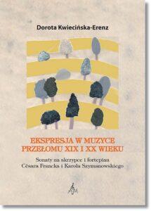 61.-D.-Kwiecińska-Erenz-Ekspresja-w-muzyce-przełomu-XIX-i-XX-wieku.-Sonaty-na-skrzypce-i-fortepian-C.-Francka-i-K.-Szymanowskiego