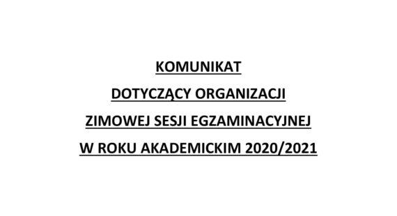 Komunikat dotyczący organizacji zimowej sesji egzaminacyjnej wroku akademickim 2020/2021