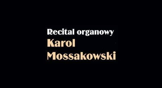 Recital organowy – Karol Mossakowski