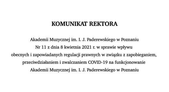 Komunikat Rektora nr11/2021 wsprawie wpływu obecnych izapowiadanych regulacji prawnych wzwiązku zzapobieganiem, przeciwdziałaniem izwalczaniem COVID-19 nafunkcjonowanie Akademii Muzycznej im.I.J.Paderewskiego wPoznaniu